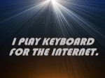I PLAY KEYBOARD ON THE INTERNET