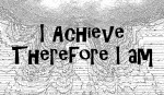 i achieve therefore i am