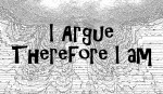i argue therefore i am